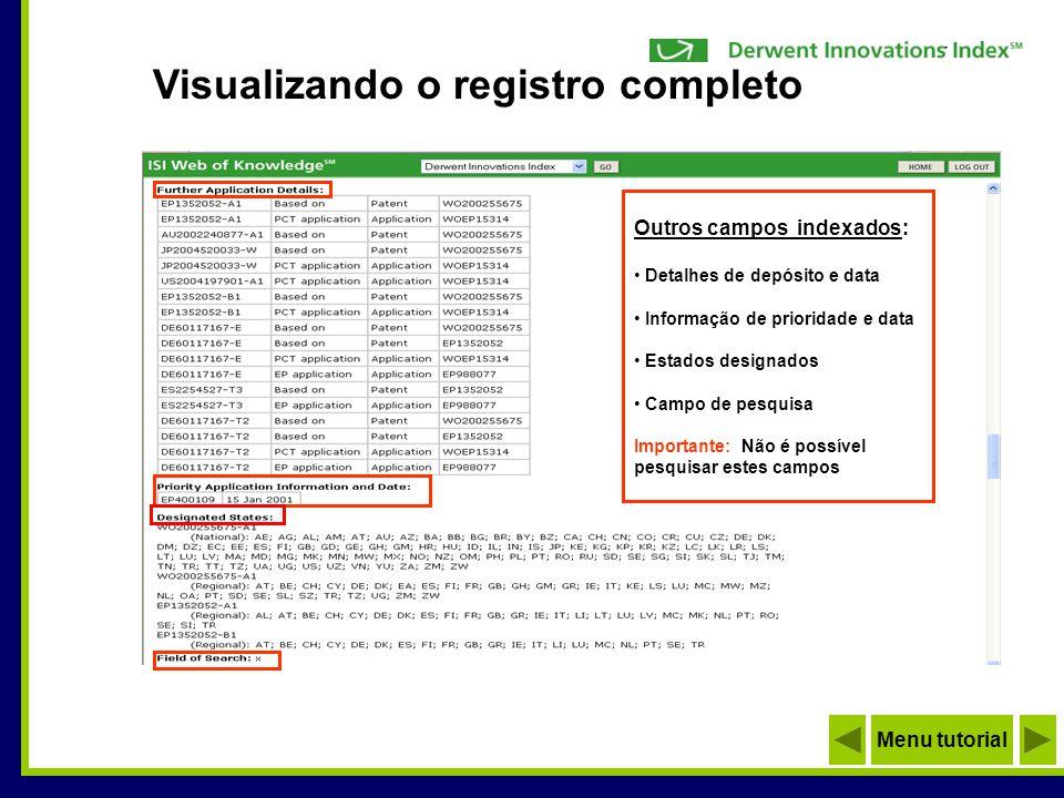 Outros campos indexados: Detalhes de depósito e data Informação de prioridade e data Estados designados Campo de pesquisa Importante: Não é possível p