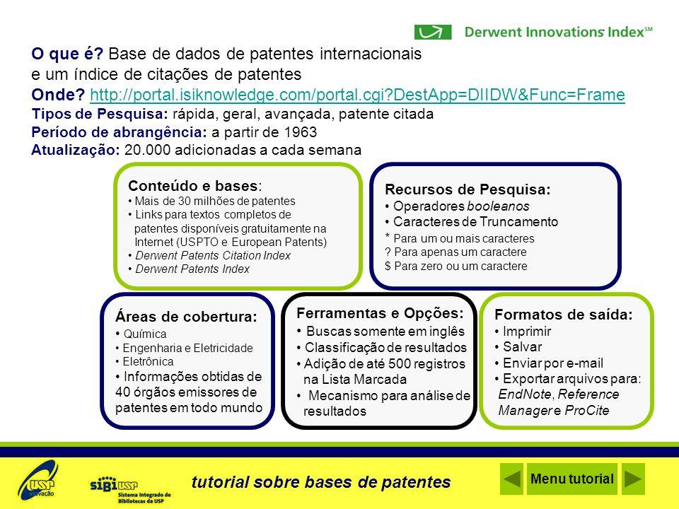 O que é? Base de dados de patentes internacionais e um índice de citações de patentes Onde? http://portal.isiknowledge.com/portal.cgi?DestApp=DIIDW&Fu