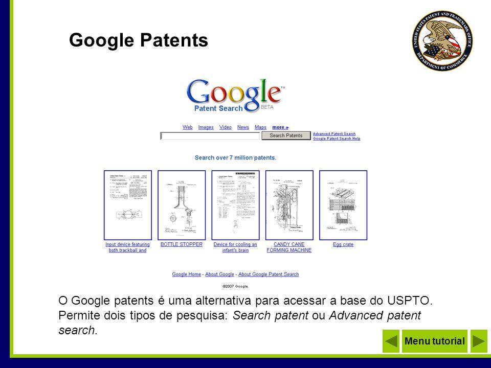 Google Patents O Google patents é uma alternativa para acessar a base do USPTO. Permite dois tipos de pesquisa: Search patent ou Advanced patent searc