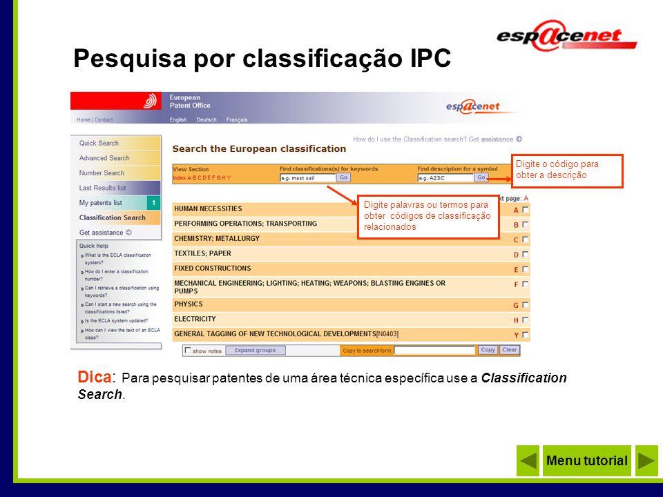 Pesquisa por classificação IPC Dica: Para pesquisar patentes de uma área técnica específica use a Classification Search. Digite palavras ou termos par