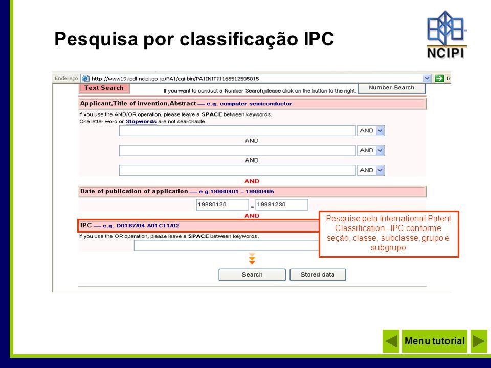 Pesquisa por classificação IPC Pesquise pela International Patent Classification - IPC conforme seção, classe, subclasse, grupo e subgrupo Menu tutori