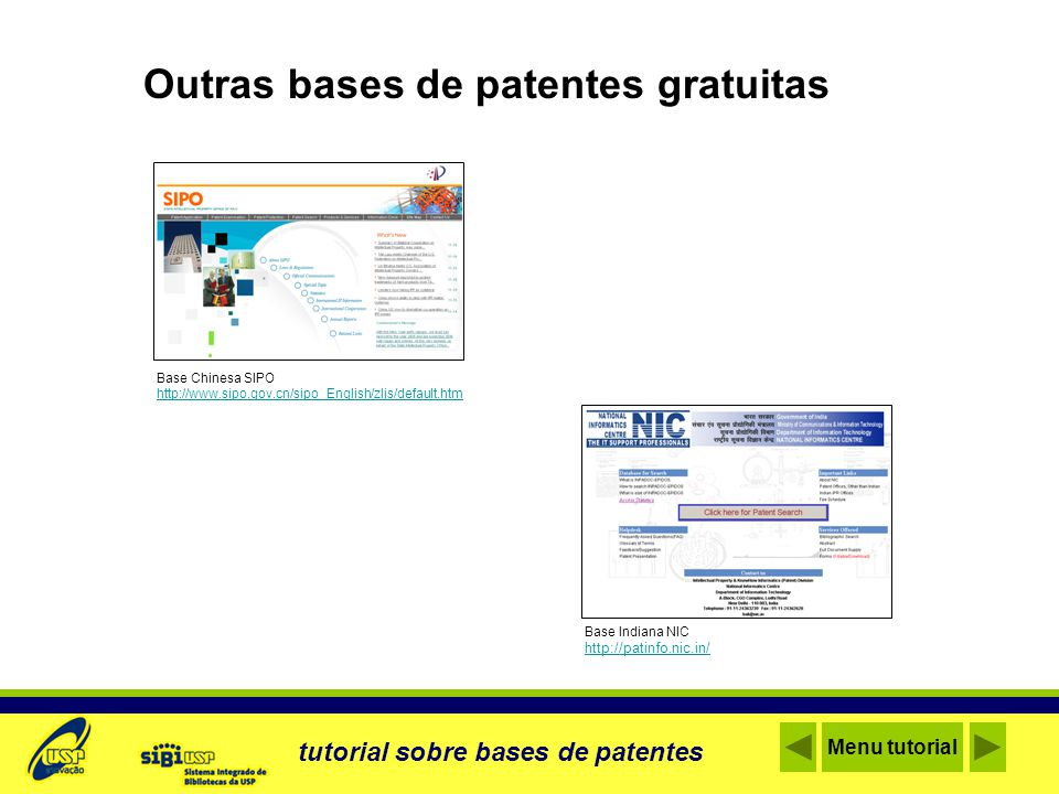 Outras bases de patentes gratuitas Base Chinesa SIPO http://www.sipo.gov.cn/sipo_English/zljs/default.htm Base Indiana NIC http://patinfo.nic.in/ tutorial sobre bases de patentes Menu tutorial