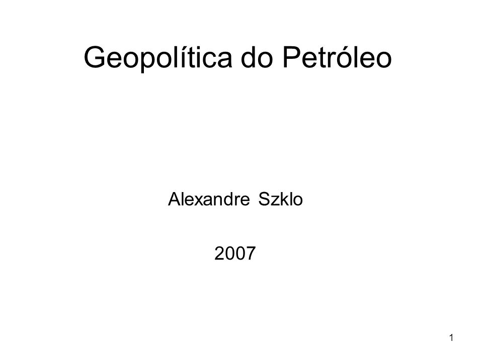 1 Geopolítica do Petróleo Alexandre Szklo 2007