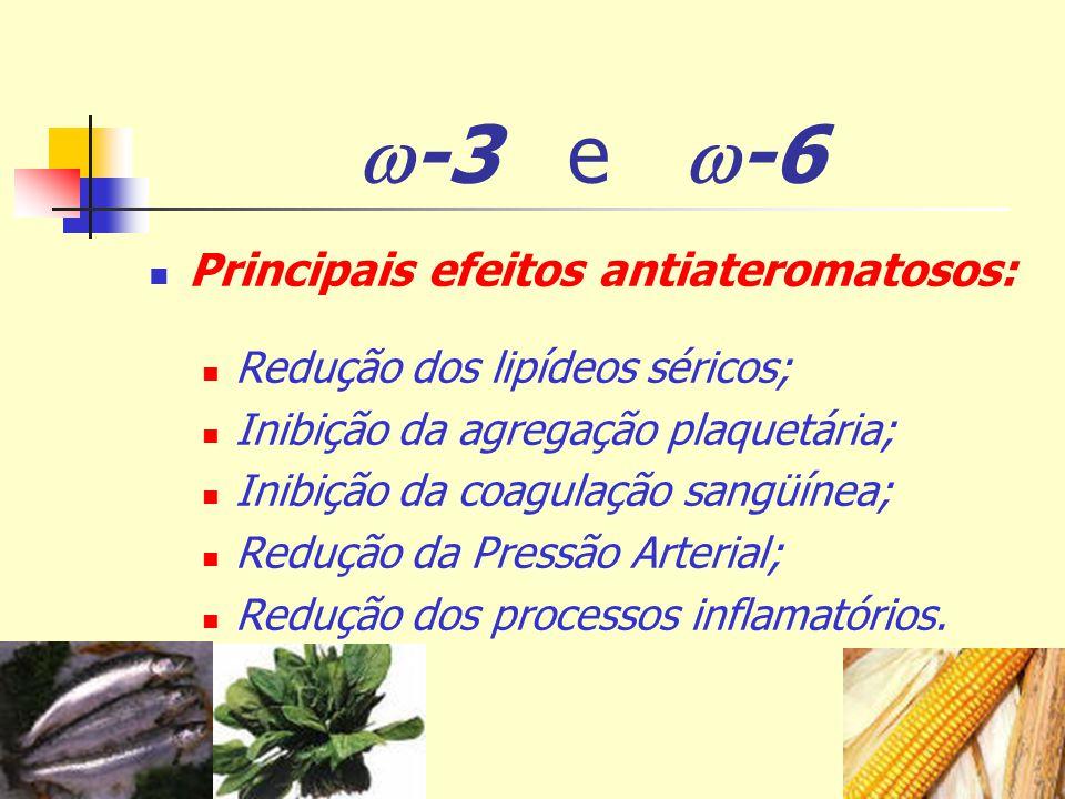 -3 e -6 Principais efeitos antiateromatosos: Redução dos lipídeos séricos; Inibição da agregação plaquetária; Inibição da coagulação sangüínea; Reduçã