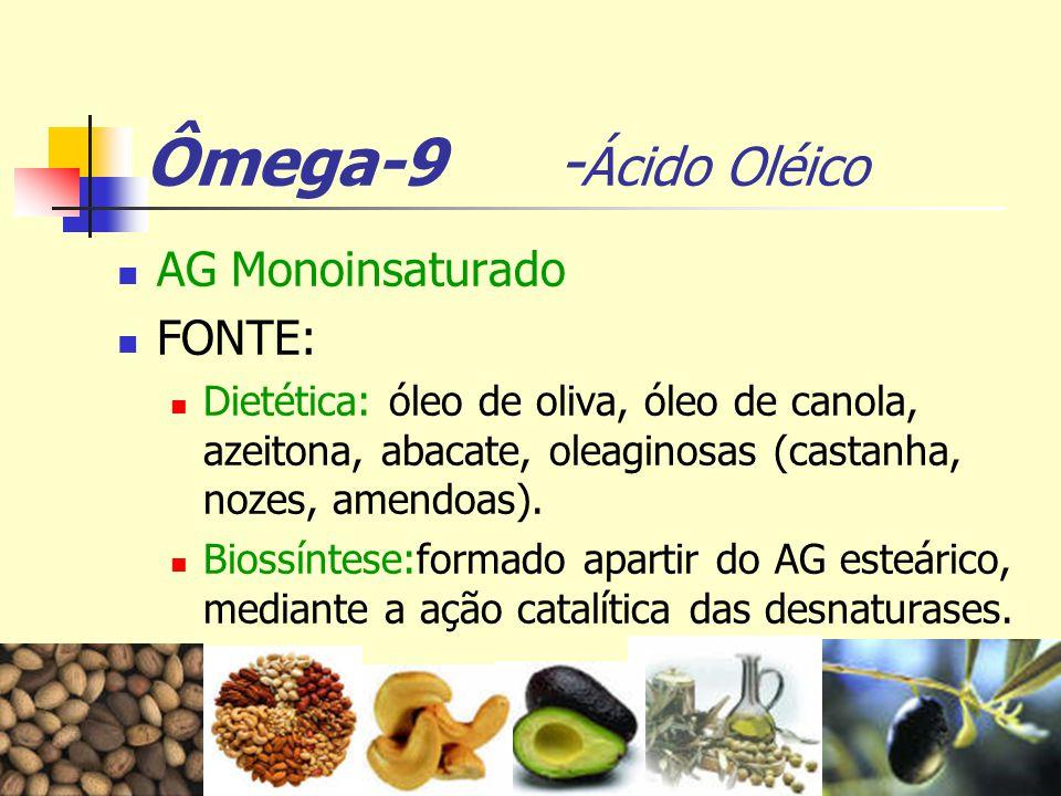 Ômega-9 - Ácido Oléico AG Monoinsaturado FONTE: Dietética: óleo de oliva, óleo de canola, azeitona, abacate, oleaginosas (castanha, nozes, amendoas).