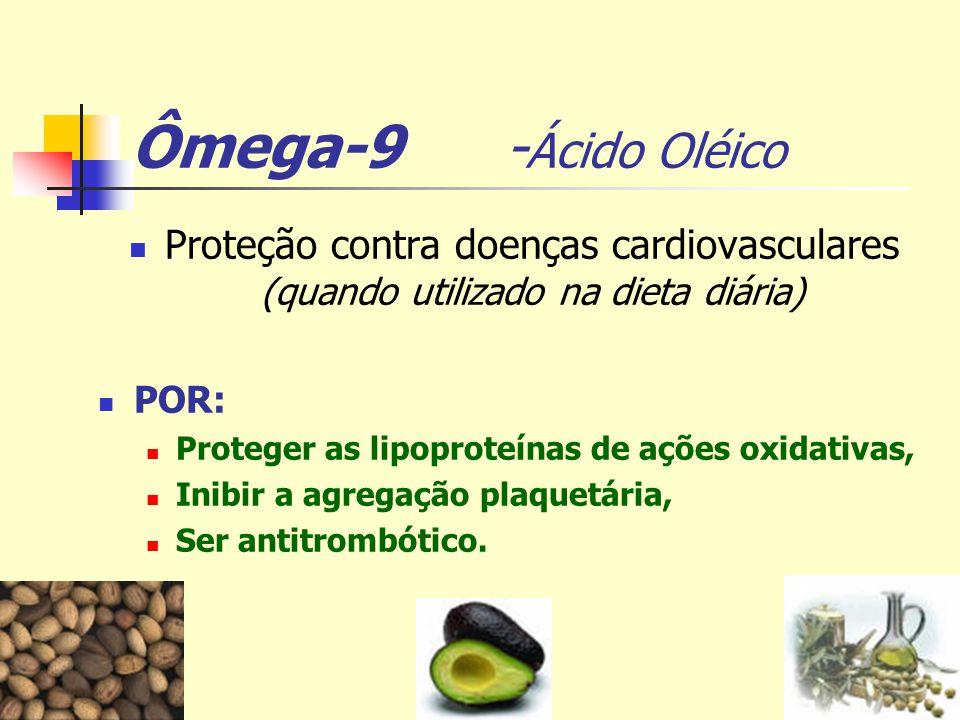 Ômega-9 - Ácido Oléico Proteção contra doenças cardiovasculares (quando utilizado na dieta diária) POR: Proteger as lipoproteínas de ações oxidativas,