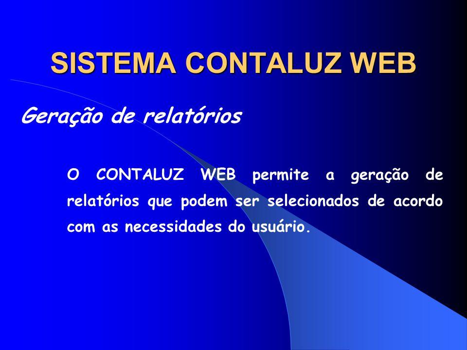 SISTEMA CONTALUZ WEB Geração de relatórios O CONTALUZ WEB permite a geração de relatórios que podem ser selecionados de acordo com as necessidades do