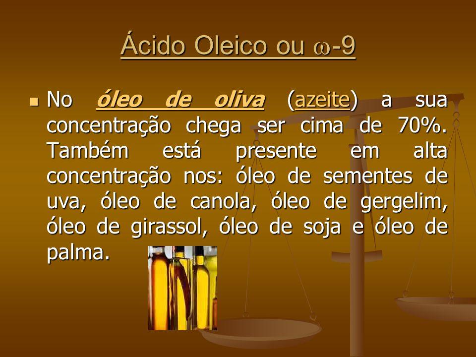 Ácido Oleico ou -9 No óleo de oliva (azeite) a sua concentração chega ser cima de 70%.