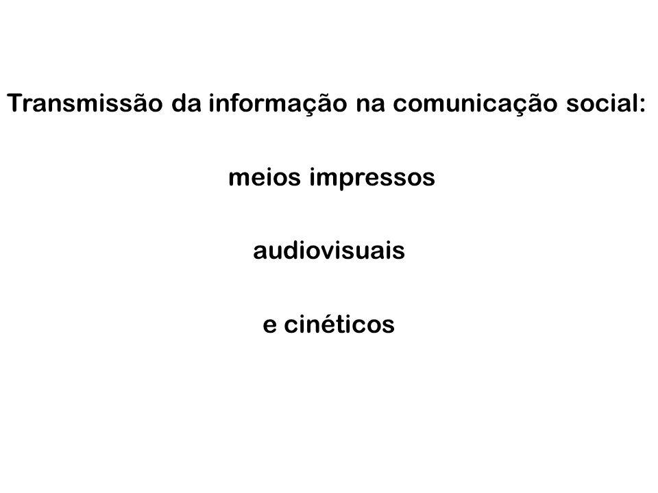 Transmissão da informação na comunicação social: meios impressos audiovisuais e cinéticos