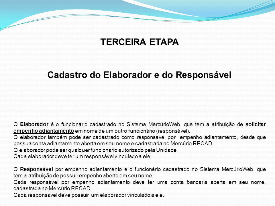 TERCEIRA ETAPA Cadastro do Elaborador e do Responsável O Elaborador é o funcionário cadastrado no Sistema MercúrioWeb, que tem a atribuição de solicitar empenho adiantamento em nome de um outro funcionário (responsável).