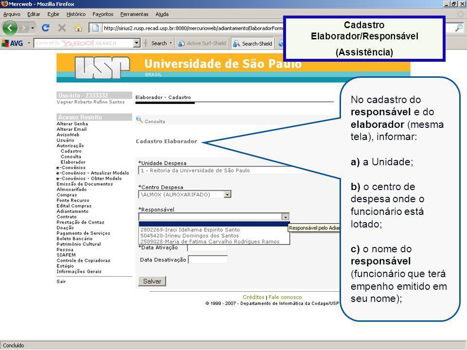 19 d) o nome do Elaborador (funcionário encarregado pela elaboração da solicitação de adiantamento em nome do responsável cadastrado acima); e) data de ativação; f) data de desativação.