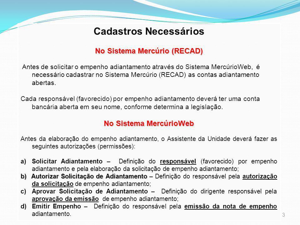 3 Cadastros Necessários No Sistema Mercúrio (RECAD) Antes de solicitar o empenho adiantamento através do Sistema MercúrioWeb, é necessário cadastrar no Sistema Mercúrio (RECAD) as contas adiantamento abertas.
