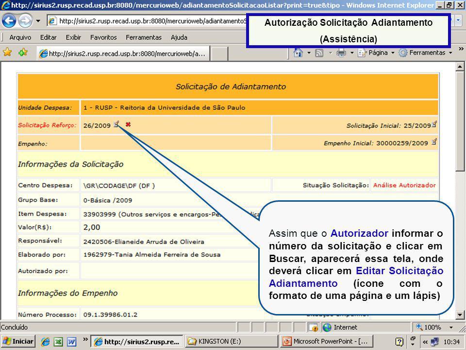 Assim que o Autorizador informar o número da solicitação e clicar em Buscar, aparecerá essa tela, onde deverá clicar em Editar Solicitação Adiantamento (ícone com o formato de uma página e um lápis) Autorização Solicitação Adiantamento (Assistência)