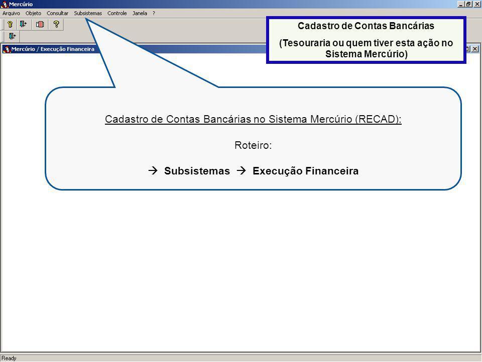 5 Cadastro de Contas Bancárias no Sistema Mercúrio (RECAD): Roteiro: Subsistemas Execução Financeira Cadastro de Contas Bancárias (Tesouraria ou quem tiver esta ação no Sistema Mercúrio)