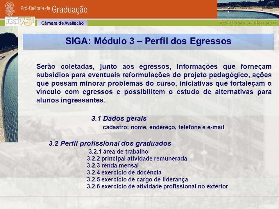 SIGA: Módulo 3 – Perfil dos Egressos Serão coletadas, junto aos egressos, informações que forneçam subsídios para eventuais reformulações do projeto p