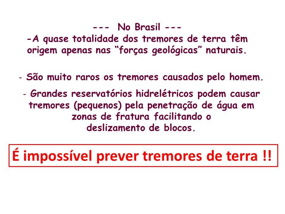 --- No Brasil --- -A quase totalidade dos tremores de terra têm origem apenas nas forças geológicas naturais. - São muito raros os tremores causados p