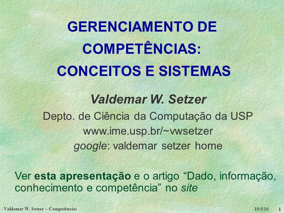 10/5/10 Valdemar W. Setzer – Competências 1 GERENCIAMENTO DE COMPETÊNCIAS: CONCEITOS E SISTEMAS Valdemar W. Setzer Depto. de Ciência da Computação da