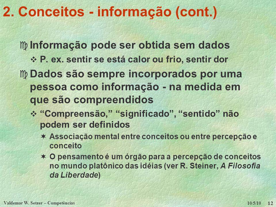 10/5/10 Valdemar W. Setzer – Competências 12 2. Conceitos - informação (cont.) c Informação pode ser obtida sem dados P. ex. sentir se está calor ou f