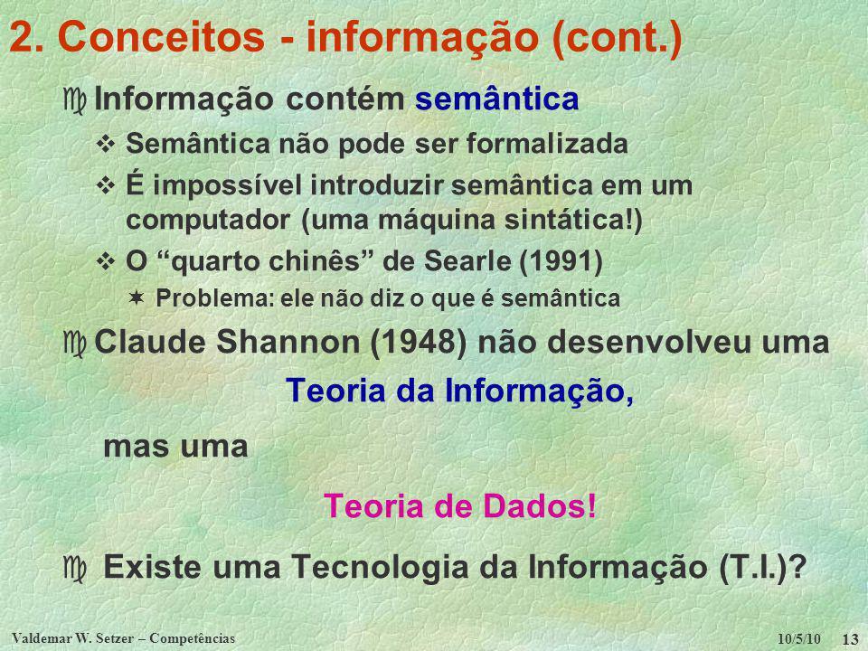 10/5/10 Valdemar W. Setzer – Competências 13 2. Conceitos - informação (cont.) c Informação contém semântica Semântica não pode ser formalizada É impo