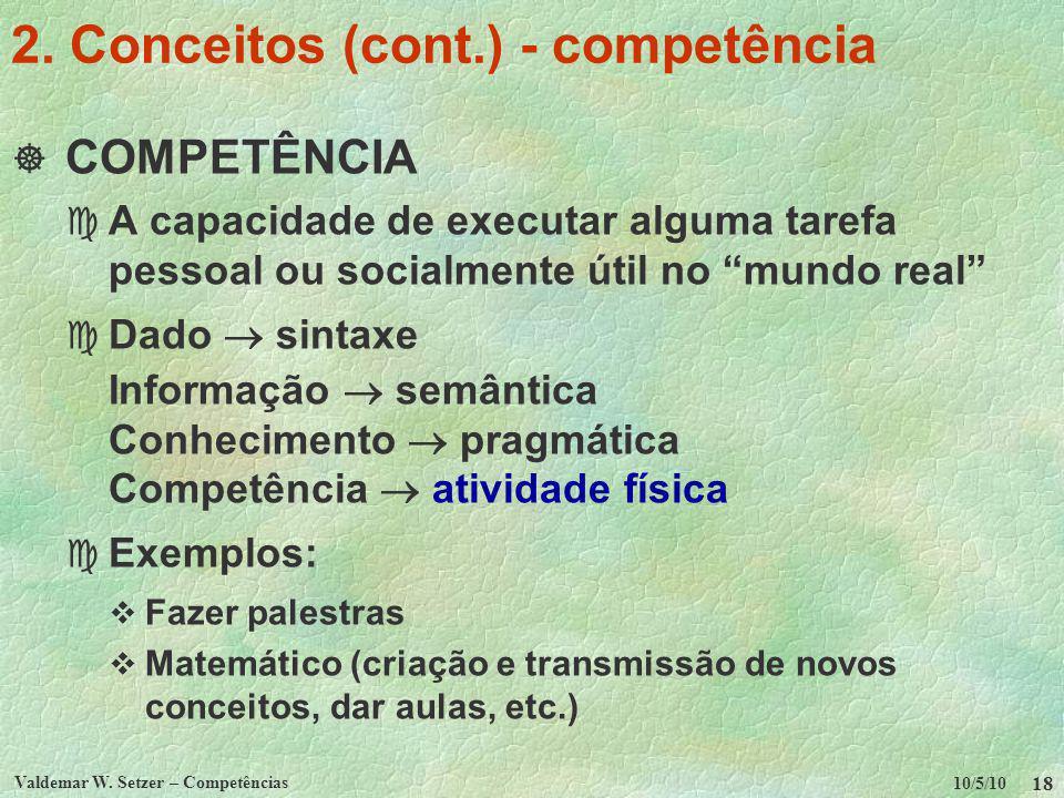 10/5/10 Valdemar W. Setzer – Competências 18 2. Conceitos (cont.) - competência COMPETÊNCIA c A capacidade de executar alguma tarefa pessoal ou social