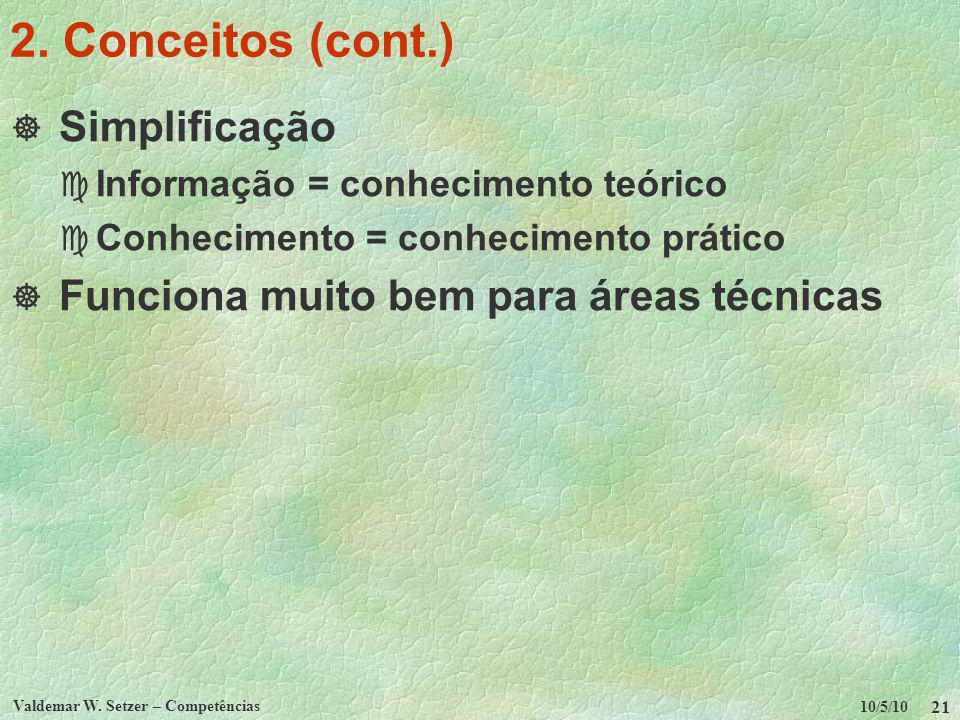 10/5/10 Valdemar W. Setzer – Competências 21 2. Conceitos (cont.) Simplificação c Informação = conhecimento teórico c Conhecimento = conhecimento prát