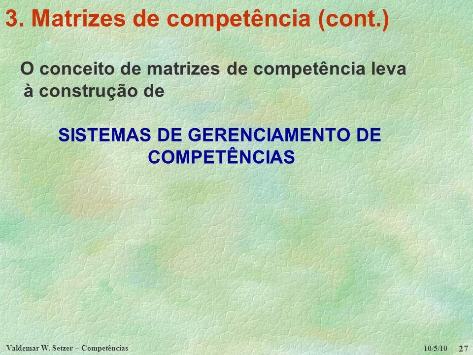 10/5/10 Valdemar W. Setzer – Competências 27 3. Matrizes de competência (cont.) O conceito de matrizes de competência leva à construção de SISTEMAS DE