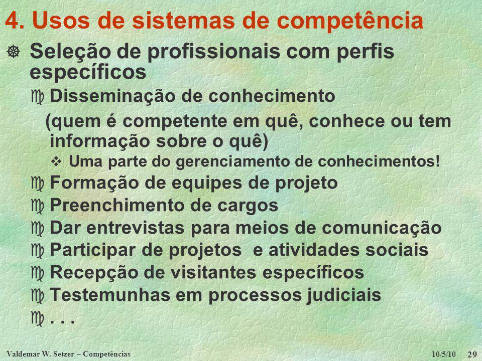 10/5/10 Valdemar W. Setzer – Competências 29 4. Usos de sistemas de competência Seleção de profissionais com perfis específicos c Disseminação de conh