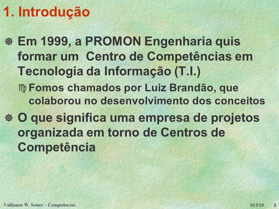 10/5/10 Valdemar W. Setzer – Competências 3 1. Introdução Em 1999, a PROMON Engenharia quis formar um Centro de Competências em Tecnologia da Informaç