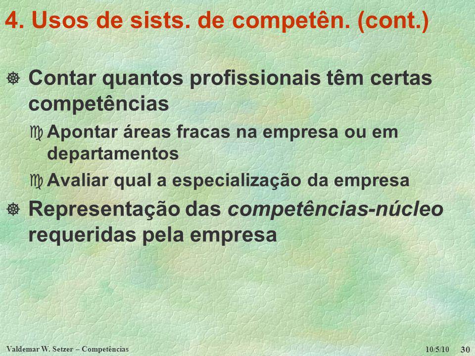 10/5/10 Valdemar W. Setzer – Competências 30 4. Usos de sists. de competên. (cont.) Contar quantos profissionais têm certas competências c Apontar áre