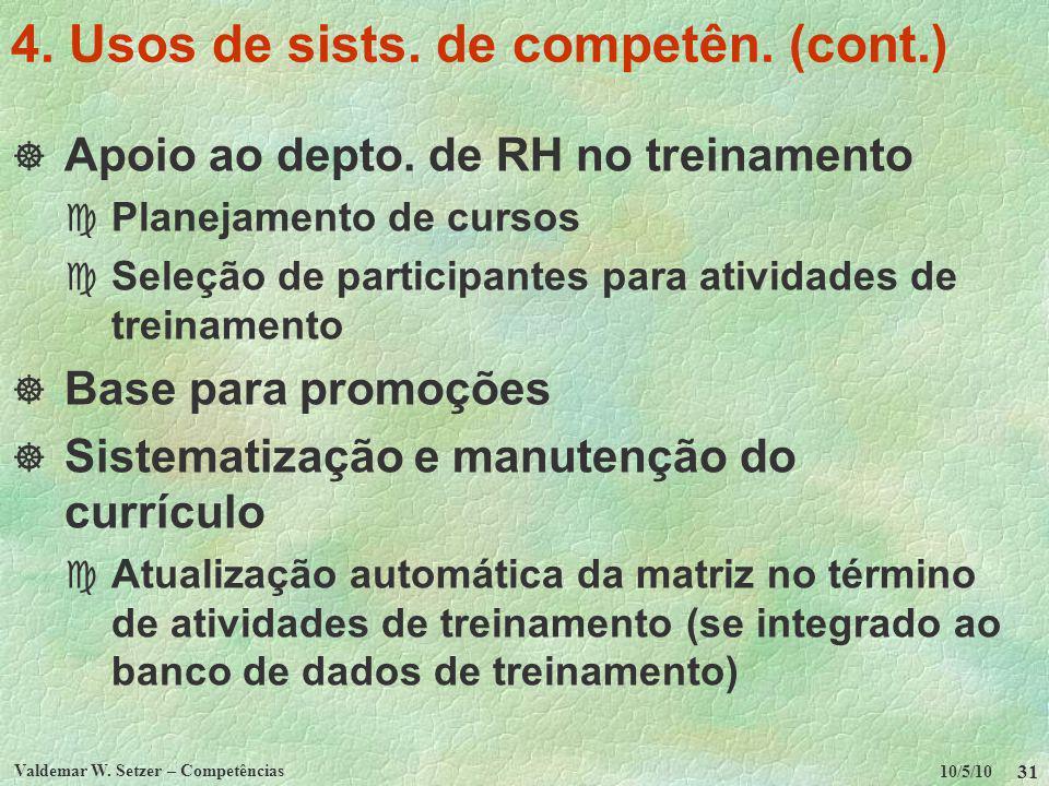 10/5/10 Valdemar W. Setzer – Competências 31 4. Usos de sists. de competên. (cont.) Apoio ao depto. de RH no treinamento c Planejamento de cursos c Se