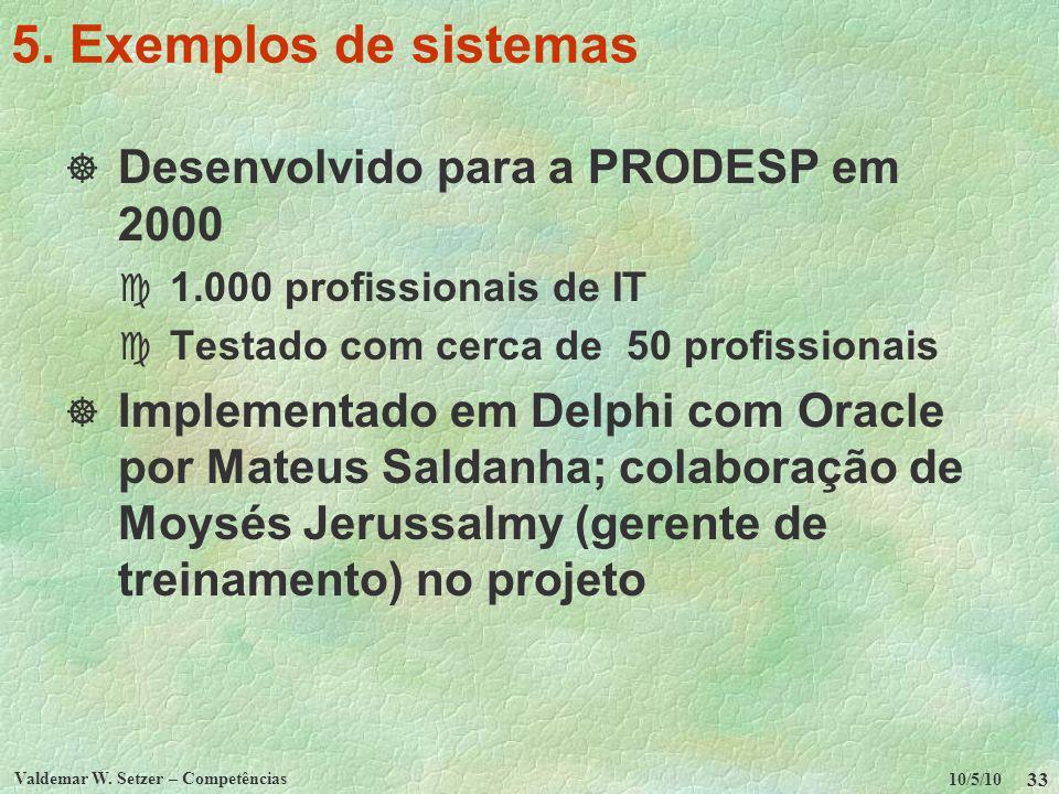 10/5/10 Valdemar W. Setzer – Competências 33 5. Exemplos de sistemas Desenvolvido para a PRODESP em 2000 c 1.000 profissionais de IT c Testado com cer