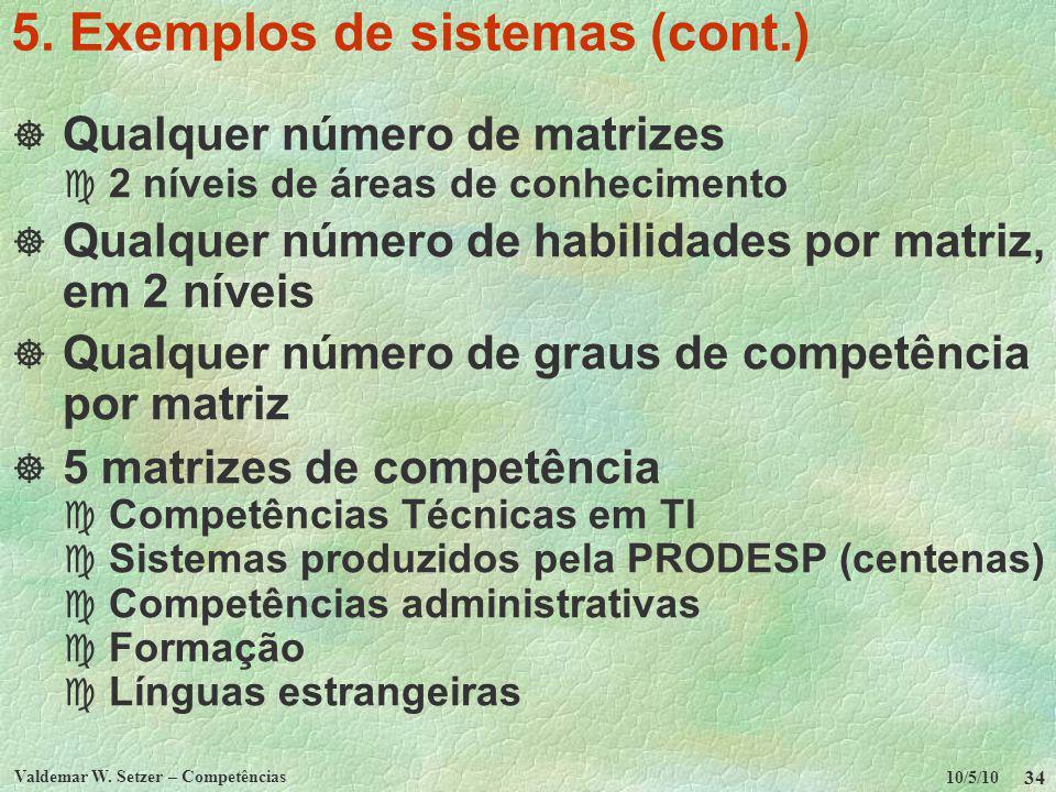 10/5/10 Valdemar W. Setzer – Competências 34 5. Exemplos de sistemas (cont.) Qualquer número de matrizes c 2 níveis de áreas de conhecimento Qualquer
