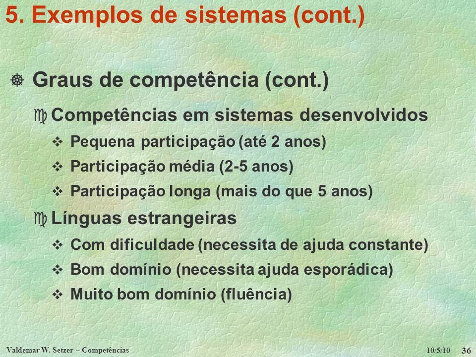 10/5/10 Valdemar W. Setzer – Competências 36 5. Exemplos de sistemas (cont.) Graus de competência (cont.) c Competências em sistemas desenvolvidos Peq