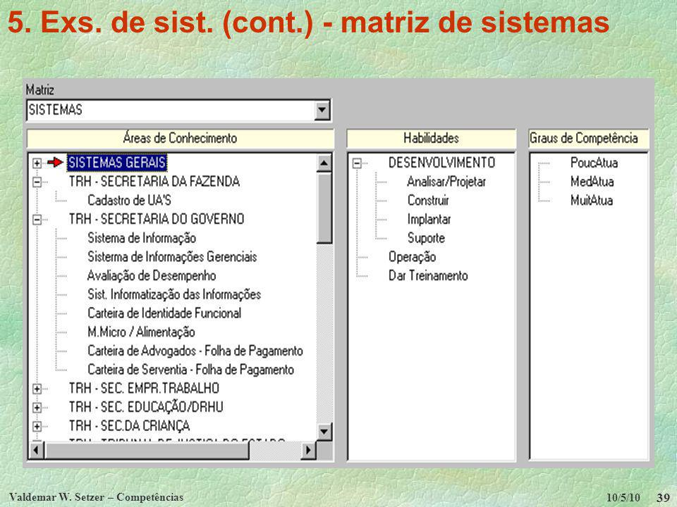 10/5/10 Valdemar W. Setzer – Competências 39 5. Exs. de sist. (cont.) - matriz de sistemas