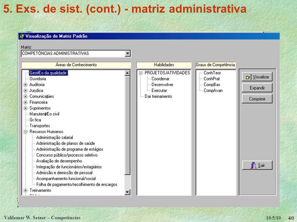 10/5/10 Valdemar W. Setzer – Competências 40 5. Exs. de sist. (cont.) - matriz administrativa