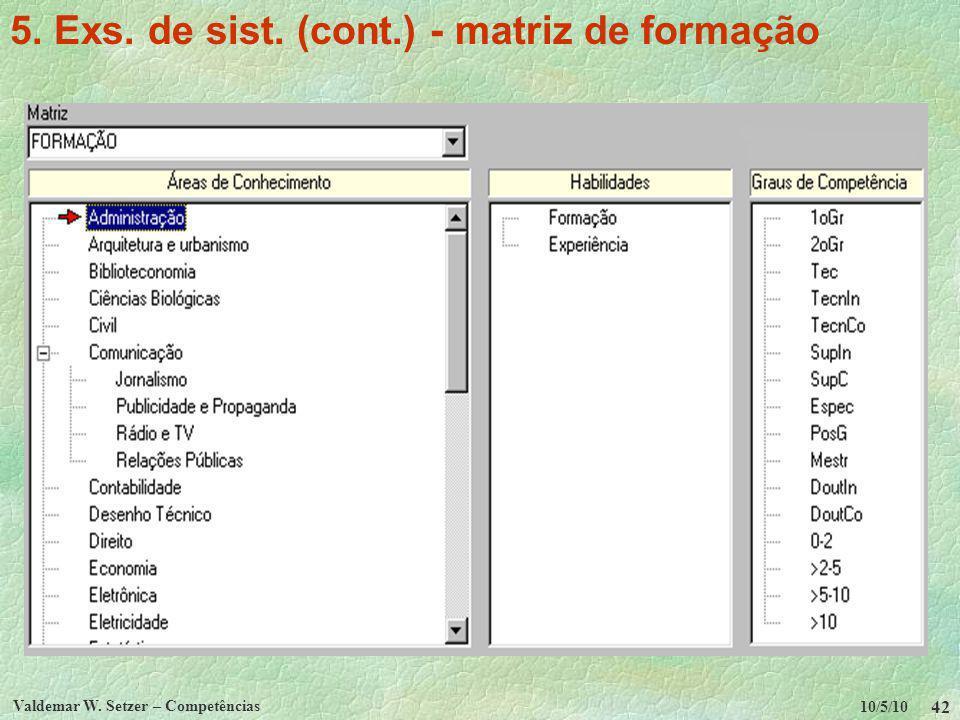 10/5/10 Valdemar W. Setzer – Competências 42 5. Exs. de sist. (cont.) - matriz de formação