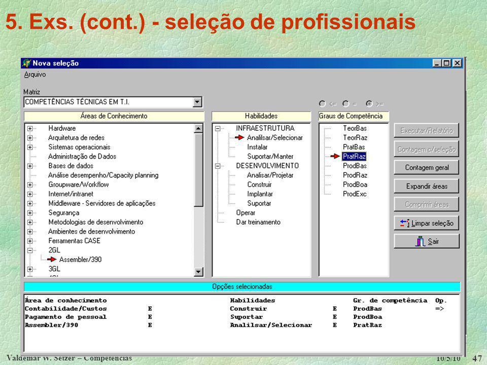 10/5/10 Valdemar W. Setzer – Competências 47 5. Exs. (cont.) - seleção de profissionais