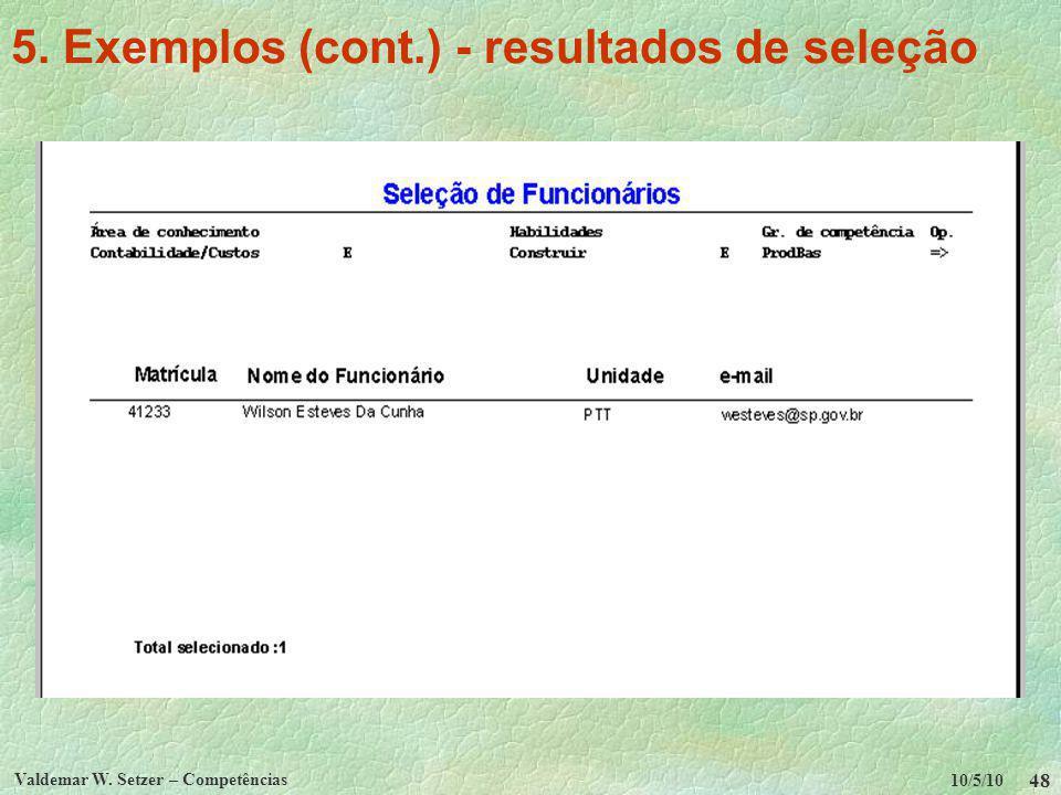 10/5/10 Valdemar W. Setzer – Competências 48 5. Exemplos (cont.) - resultados de seleção
