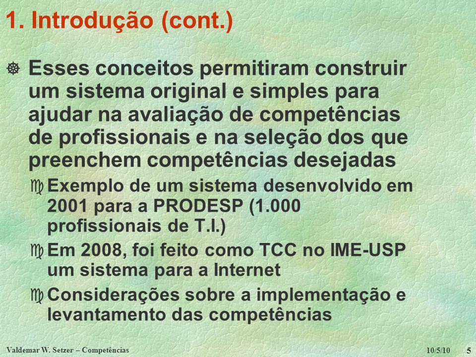 10/5/10 Valdemar W. Setzer – Competências 5 1. Introdução (cont.) Esses conceitos permitiram construir um sistema original e simples para ajudar na av