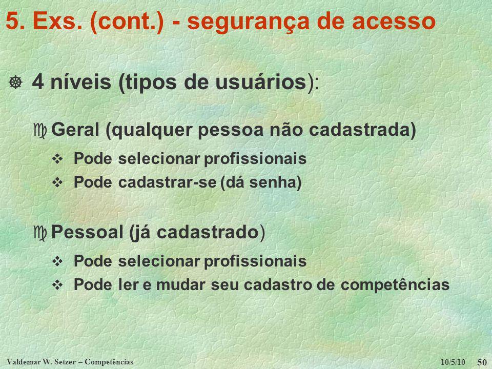 10/5/10 Valdemar W. Setzer – Competências 50 5. Exs. (cont.) - segurança de acesso 4 níveis (tipos de usuários): c Geral (qualquer pessoa não cadastra
