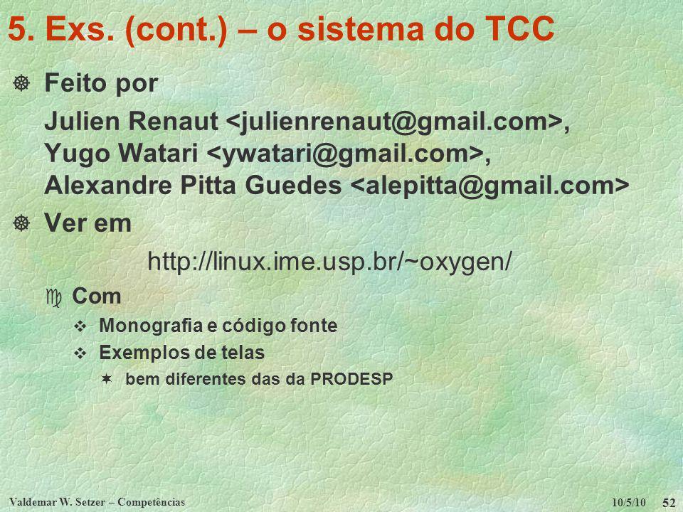 10/5/10 Valdemar W. Setzer – Competências 52 5. Exs. (cont.) – o sistema do TCC Feito por Julien Renaut, Yugo Watari, Alexandre Pitta Guedes Ver em ht