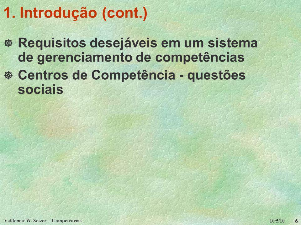10/5/10 Valdemar W. Setzer – Competências 6 1. Introdução (cont.) Requisitos desejáveis em um sistema de gerenciamento de competências Centros de Comp