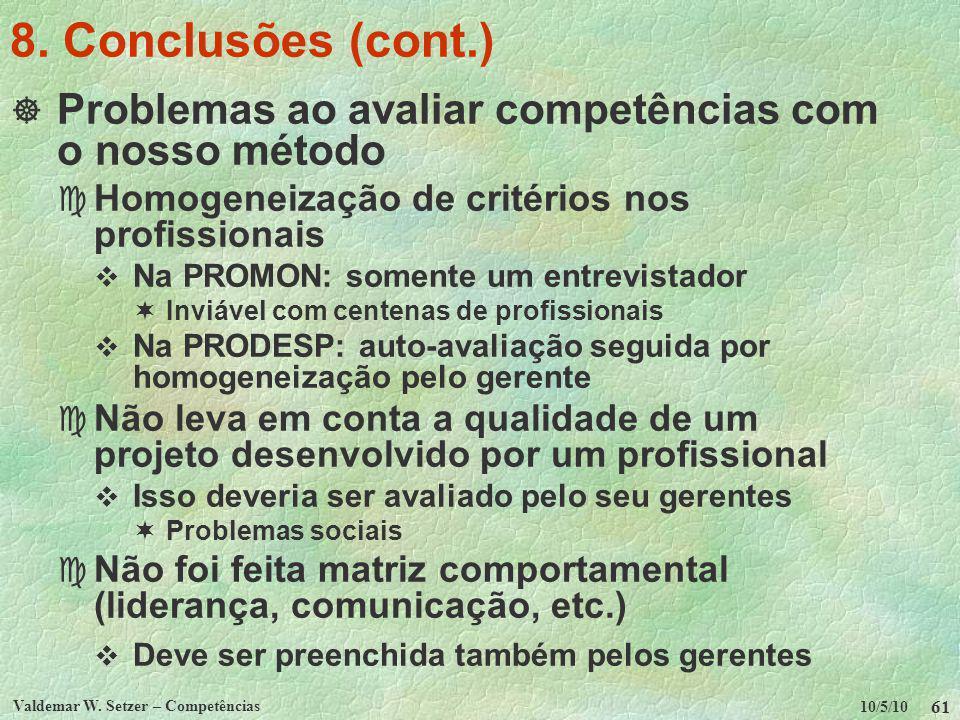 10/5/10 Valdemar W. Setzer – Competências 61 8. Conclusões (cont.) Problemas ao avaliar competências com o nosso método c Homogeneização de critérios