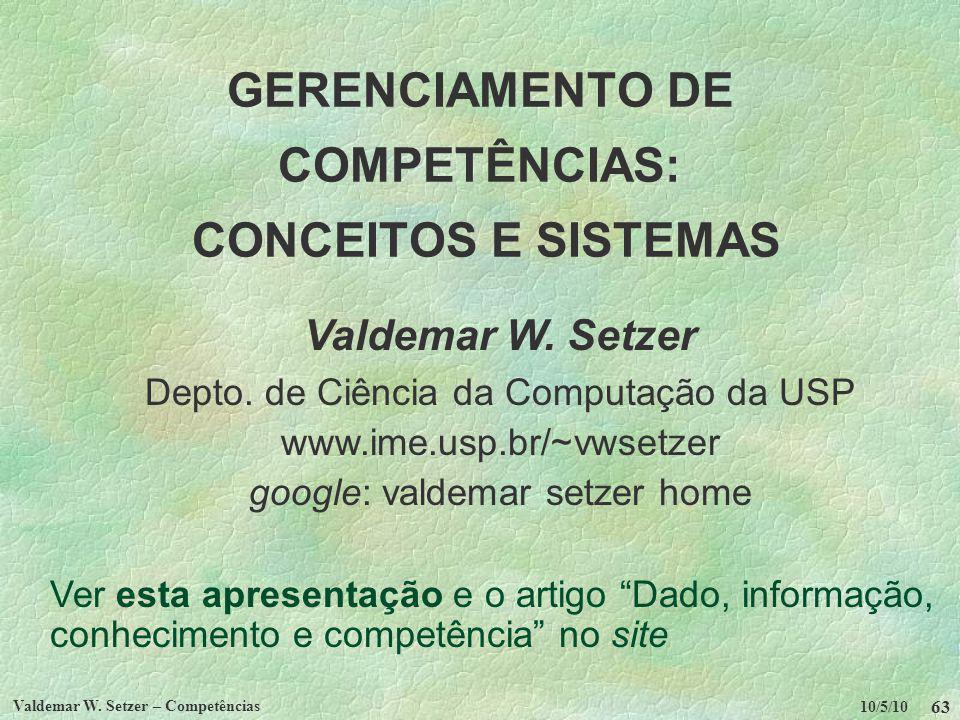 10/5/10 Valdemar W. Setzer – Competências 63 GERENCIAMENTO DE COMPETÊNCIAS: CONCEITOS E SISTEMAS Valdemar W. Setzer Depto. de Ciência da Computação da