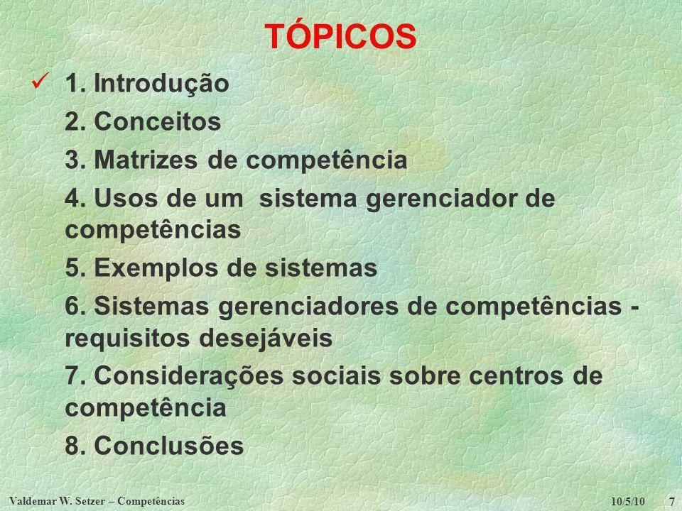 10/5/10 Valdemar W. Setzer – Competências 7 TÓPICOS 1. Introdução 2. Conceitos 3. Matrizes de competência 4. Usos de um sistema gerenciador de competê