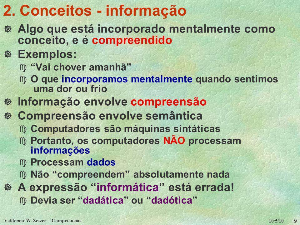 10/5/10 Valdemar W. Setzer – Competências 9 2. Conceitos - informação Algo que está incorporado mentalmente como conceito, e é compreendido Exemplos: