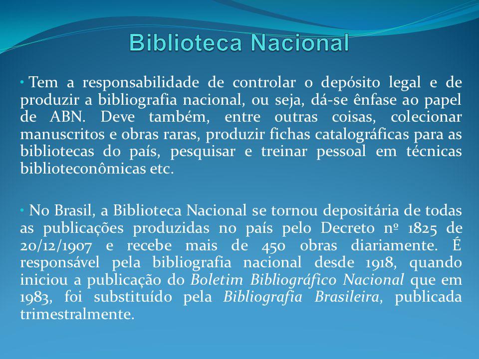 Tem a responsabilidade de controlar o depósito legal e de produzir a bibliografia nacional, ou seja, dá-se ênfase ao papel de ABN. Deve também, entre