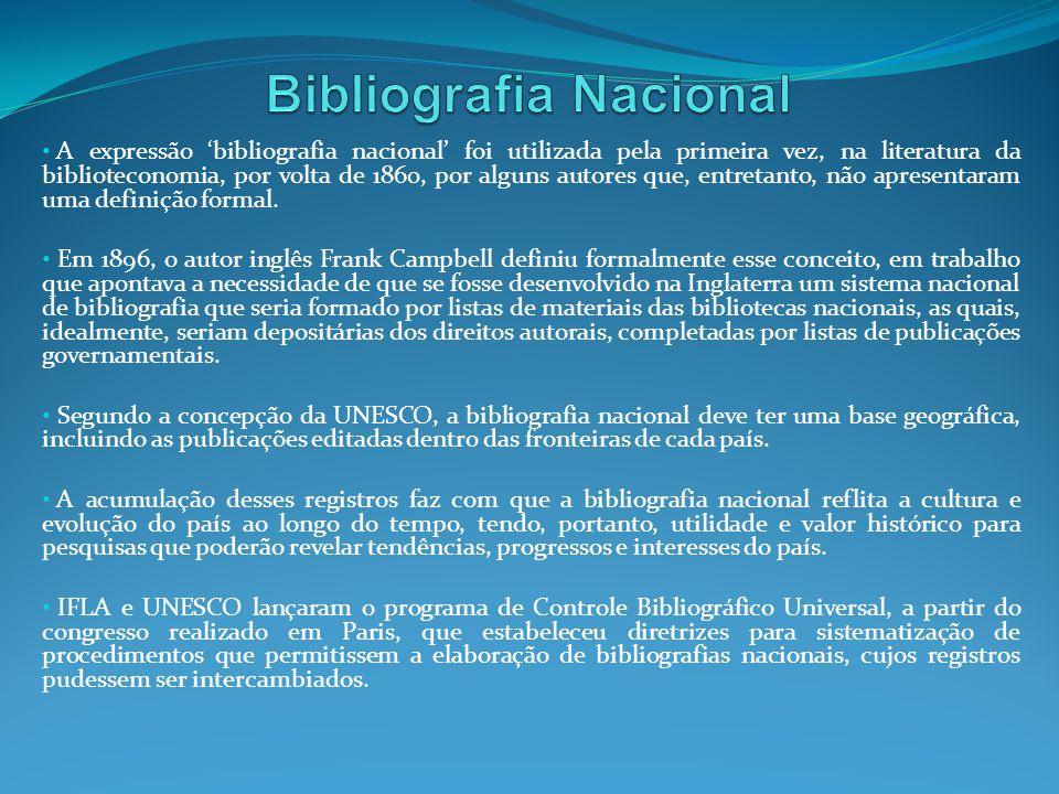 A expressão bibliografia nacional foi utilizada pela primeira vez, na literatura da biblioteconomia, por volta de 1860, por alguns autores que, entret