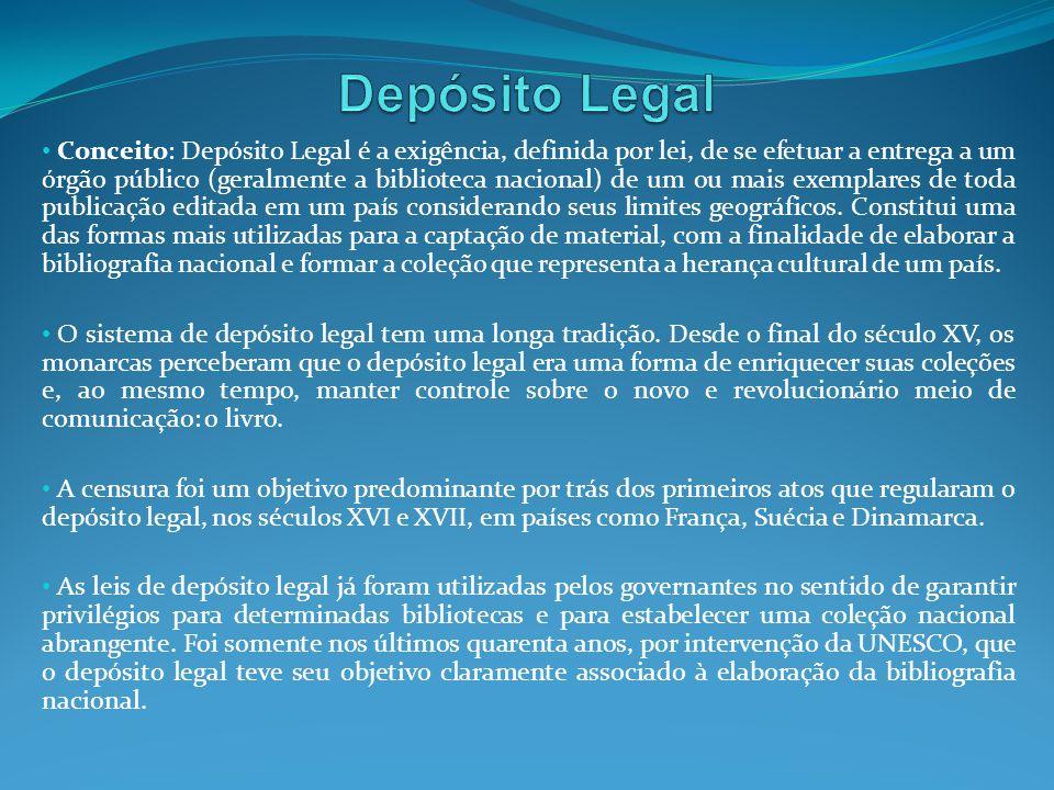 Conceito: Depósito Legal é a exigência, definida por lei, de se efetuar a entrega a um órgão público (geralmente a biblioteca nacional) de um ou mais