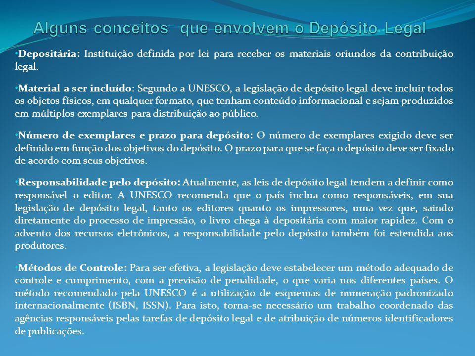 Depositária: Instituição definida por lei para receber os materiais oriundos da contribuição legal. Material a ser incluído: Segundo a UNESCO, a legis